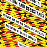 Gregory Sholette: Delirium and Resistance: Activist Art and the Crisis of Capitalism