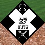 27 OUTS - Episode 7 (8/23/18)