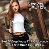 Deep Dream Mix #12 ★ Best Of Deep House Chill Out Lounge Music 2016 ★Mixed by Dj Drop G