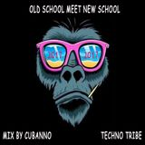 OLD SCHOOL MEET NEW SCHOOL (TECHNO TRIBE 2017) MIX BY CUBANNO
