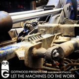 Gottwood Presents 058 - Let The Machines Do The Work (Live From Gottwood)
