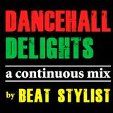 DANCEHALL DELIGHTS - A Continuous Mix by BEAT STYLIST