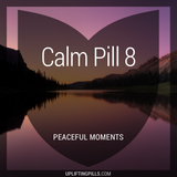 Calm Pill 8 - Peaceful Moments (First Half)