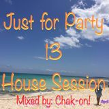 Just For Party 13 House Session Mixed by: Chak-on!