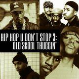 HIP HOP U DON'T STOP 3: Old Skool Thuggin'