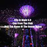 City At Night 6.0 -  Live From The Club - Hell The Home Of The House Music
