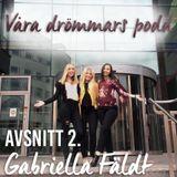 Våra drömmars podd - Avsnitt 2. Copywritern Gabriella Fäldt
