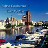 Urban Daydreams - Ease My Mind