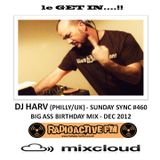 DJ HARV (PHILLY/UK) - RADIOACTIVE SUNDAY SYNC 460 AKA BIG ASS BIRTHDAY MIX!