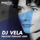 PRAXXIZ Podcast #009 presents DJ VELA
