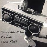 How We Used to Live (90s Rnb)