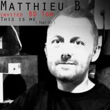Matthieu B. ( invited BD Tom ) - This is me ( Part XV )