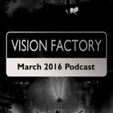 Vision Factory - March 2016 Podcast