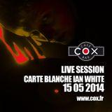 COX Live session Carte Blanche @ IAN WHITE 15 05 2014