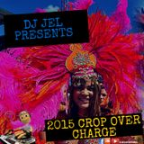 DJ JEL PRESENTS | 2015 CROP OVER CHARGE