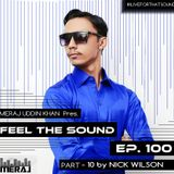 Meraj Uddin Khan Pres. Feel The Sound Ep. 100 (Part 10 by Nick Wilson)