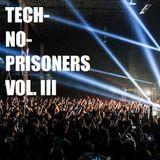Tech-No-Prisoners Vol. III