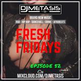 #FreshFridays EP. 52 (NEW; R&B, Dancehall, Hip Hop & Afrobeats) | Instagram @DJMETASIS