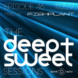 The Deep & Sweet Sessions with Fishplant - Episode 46 - 11.05.17