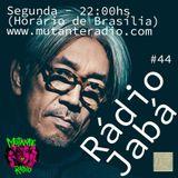 Rádio Jabá (EP.44 na MUTANTE RADIO) - Vol.159