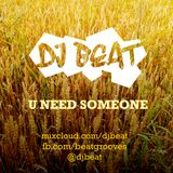 U NEED SOMEONE by DJ BEAT