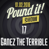 Ganez The Terrible - Pound it! Show #17