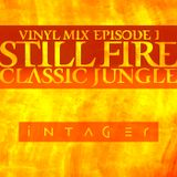 Still Fire - Vinyl Classic Jungle Mix by Intager - Episode 1
