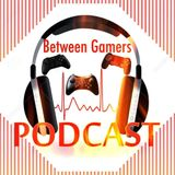 Between Gamer's Podcast Episode #43 (Playing What The F*ck She Want To Play!)