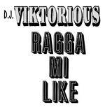 DJ VIKTORIOUS - RAGGA MI LIKE