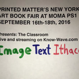 Printed Matter's NYABF Presents : Image Text Ithaca - September 16th, 2016