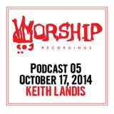 Worship Recordings Podcast 05 - Mixed by Keith Landis