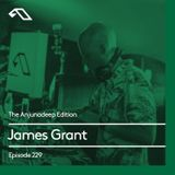 The Anjunadeep Edition 229 with James Grant