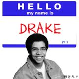 Hello My name is Drake Pt. 2