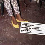 Love Penalty (09.11.18) w/ Waxist