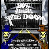 "Show 71. ~ ""How High the Doom"" (Saturday 13th October 2012)"