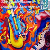 The Music Room's (Smooth) Jazz Mix 10 - By: DOC 04.12.13