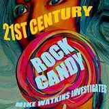 Mike Watkins Investigates - 21st Century Rock Candy (Part 1)