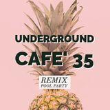 Underground Cafe' 35 (Remix Pool Party)