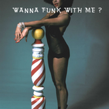 wanna funk with me