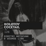 Molotov Cocktail 126 with Dimitri Motofunk & George Libe