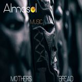 "ALMASOL - "" MOTHERS BREAD : MUSIC "" - HOUSE MIX"