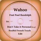 Wahoo Feat Paul Randolph - Don't Take it Personal - Soulful French Touch Edit