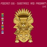 Podcast 008 - Substance and Program live