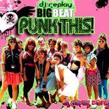 dj replay - punk this! we got the beat mix