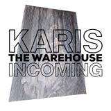 KARIS - The Warehouse - INCOMING