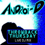 Androi-D - THROWBACK THURSDAY (LIVE DJ MIX) (10-16-14)