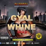 GYAL WHINE (DANCEHALL GROOVE MIXS) (Mxed by DJ Bamzy Official Music)MARCH 2019