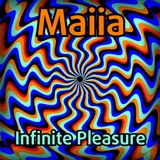 Maiia - Infinite Pleasure