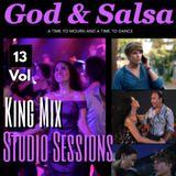 King Mix Studio Sessions Vol. 13 | GOD & SALSA -- A FEATURE FILM