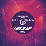Unlimited Radio - Let's Get Fucked Up by Chris Ashler #015